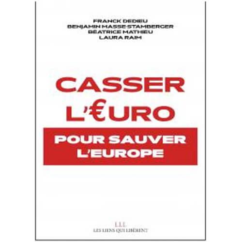 Faut-il « Casser l'Euro pour sauver l'Europe » ?