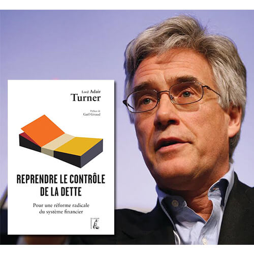 Un livre événement : «Reprendre le contrôle de la dette», Lord Adair Turner, 2017