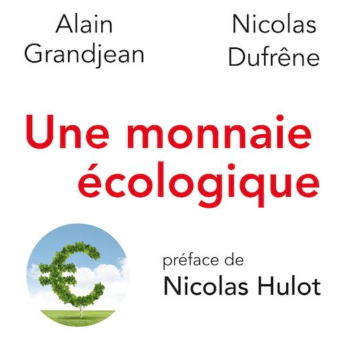 Livre – La monnaie écologique par Nicolas Dufrêne et Alain Grandjean
